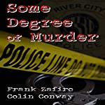 Some Degree of Murder | Frank Zafiro,Colin Conway