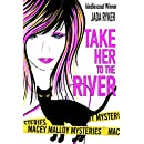 Take Her to the River (Macey Malloy Mysteries with a Chick-Lit Twist Book 3)