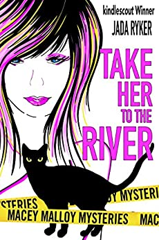 Take Her to the River (Macey Malloy Mysteries with a Chick-Lit Twist Book 3) by [Ryker, Jada]