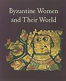 Byzantine Women and Their World
