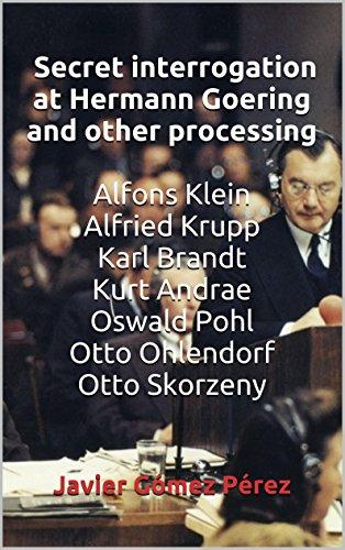 Secret interrogation at Hermann Goering and other processing  Alfons Klein Alfried Krupp Karl Brandt Kurt Andrae Oswald Pohl Otto Ohlendorf Otto - Gomez Javier