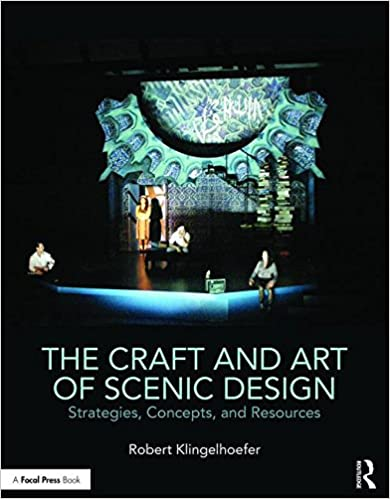 The Craft and Art of Scenic Design: Strategies, Concepts, and Resources