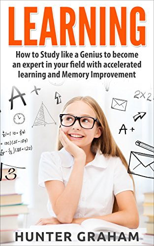 LEARNING: How to Study like a Genius to Become an Expert in Your Field with Accelerated Learning and Memory Improvement (Brain Training, Accelerated Learning, ... Speed Reading) (English Edition)