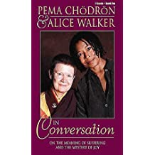 Pema Chodron and Alice Walker in Conversation: On the Meaning of Suffering and the Mystery of Joy