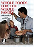 Whole Foods for the Whole Family Cookbook