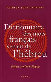Dictionnaire des mots français venant de l'hébreu : Et des autres langues du Levant pré-islamique par Patrick Jean-Baptiste
