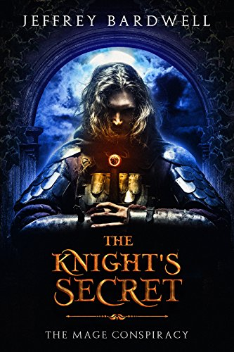 The Knight's Secret (The Mage Conspiracy Book 1) by [Bardwell, Jeffrey]