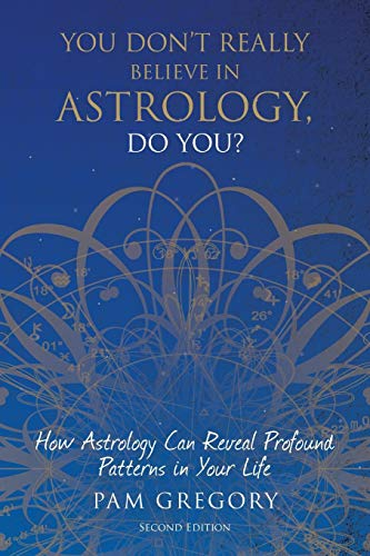 (You Don't Really Believe in Astrology, Do You?: How Astrology Can Reveal Profound Patterns in Your Life)