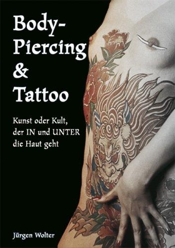 Body-Piercing & Tattoo: Kunst oder Kult, der IN und UNTER die Haut geht!