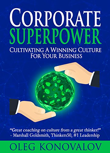 This book is for those rising above the ordinary every day…CORPORATE SUPERPOWER: Cultivating A Winning Culture For Your Business by Oleg Konovalov