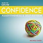 Grow Your Confidence, Assertiveness & Self-Esteem | Michelle Gates