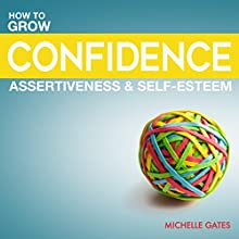 Grow Your Confidence, Assertiveness & Self-Esteem Audiobook by Michelle Gates Narrated by Rachel Perry