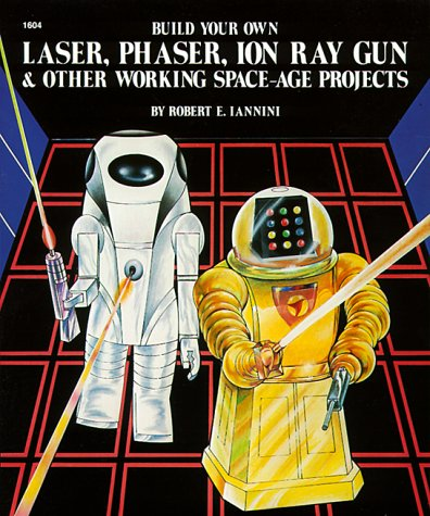 Build Your Own Laser, Phaser, Ion Ray Gun and Other Working Space Age Projects (Best Hobby Laser Cutter)