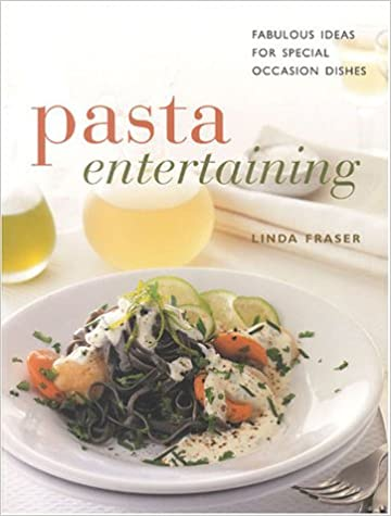 Pasta Entertaining: Fabulous Ideas for Special Occasion Dishes (The Contemporary Kitchen)