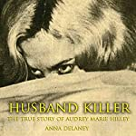 Husband Killer: The True Story of Audrey Marie Hilley | Anna Delaney