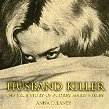 Husband Killer: The True Story of Audrey Marie Hilley Audiobook by Anna Delaney Narrated by Chris Abernathy