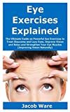 Eye Exercises Explained: The Ultimate Guide on