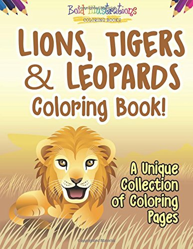 Lions, Tigers & Leopards Coloring Book! A Unique Collection Of Coloring (Bold Tigers)