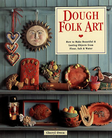 Dough Folk Art: How To Make Beautiful & Lasting Objects From Flour, (Dough Art)