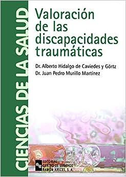 Valoración De Las Discapacidades Traumáticas por Alberto Hidalgo De Caviedes Y Görtz