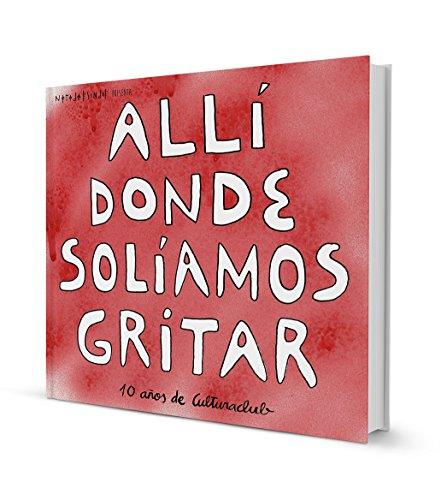 Descargar Libro Allí Donde Solíamos Gritar, 10 Años De Culturaclub Pau Forner Todó