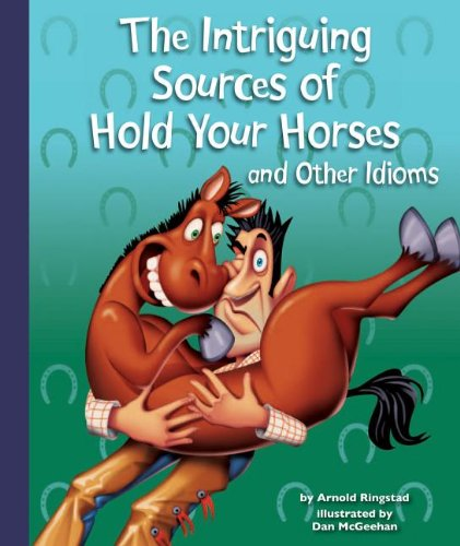 Read Online The Intriguing Sources of Hold Your Horses and Other Idioms PDF
