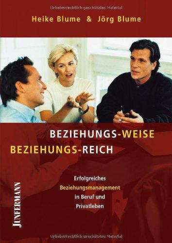 Beziehungs-Weise Beziehungs-Reich: Erfolgreiches Beziehungsmanagement in Beruf und Privatleben