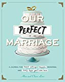 Download Our Perfect Marriage: A Journal for Sweet Nothings, Romantic Memories, and Every Fight You'll Ever Have in PDF ePUB Free Online