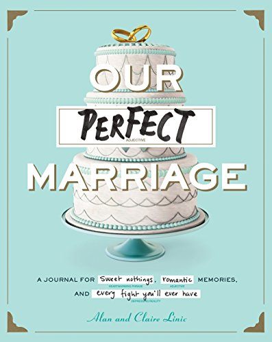 Our Perfect Marriage: A Journal for Sweet Nothings, Romantic Memories, and Every Fight You'll Ever Have -
