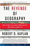 img - for The Revenge of Geography: What the Map Tells Us About Coming Conflicts and the Battle Against Fate book / textbook / text book