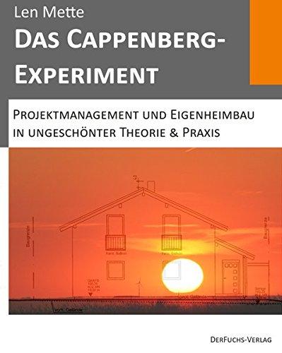 Das Cappenberg-Experiment: Projektmanagement und Eigenheimbau in ungeschönter Theorie & Praxis