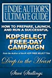 How to Prepare, Launch, and Run a Successful KDPSelect Free-Day Campaign (The Indie Author's Ultimate Guide Book 1)