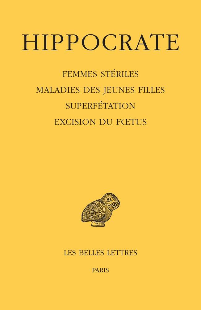 Tome XII, 4e partie : Femmes stériles - Maladies des jeunes filles - Superfétation - Excision du fœtus Broché – 22 novembre 2017 Hippocrate Florence Bourbon Les Belles Lettres 2251006192