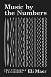 : Music by the Numbers: From Pythagoras to Schoenberg