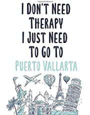 I Don't Need Therapy I Just Need To Go To Puerto Vallarta: Puerto Vallarta travel notebook, Puerto Vallarta vacation journal notebook lined journal 6 x 9