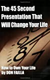 The 45 Second Presentation That Will Change Your Life, Don Failla, 1887938958