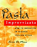 img - for Pasta Improvvisata: How to Improvise in Classic Italian Style by Erica De Mane (1999-06-02) book / textbook / text book