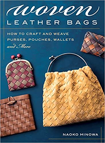 Wallets and More Pouches How to Craft and Weave Purses Woven Leather Bags