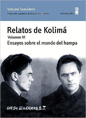 Ensayos sobre el mundo del hampa: Relatos de Kolimá - Volumen 6 Paisajes narrados: Amazon.es: Varlam Shalámov, Ricardo San Vicente: Libros