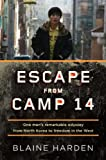 Escape from Camp 14: One Man's Remarkable Odyssey from North Korea to Freedom in the West, Blaine Harden, 0670023329