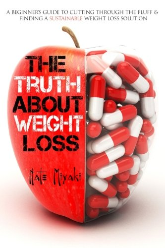 The Truth About Weight Loss: A Beginner's Guide to Cutting through the Fluff & Finding a Sustainable Weight Loss Solution