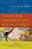 Voices for Diversity and Social Justice: A Literary Education Anthology is an unflinching exploration through poetry, prose, and art of the heart of our educational system-of the segregation, bias, and oppression that are part of the daily lives of s...