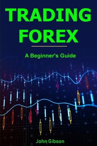 Trading Forex: A Beginner's Guide (Volume 1) by CreateSpace Independent Publishing Platform