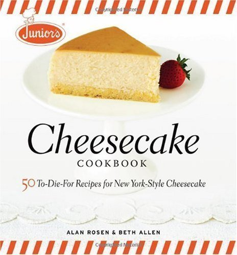 Junior's Cheesecake Cookbook: 50 To-Die-For Recipes for New York-Style Cheesecake (Juniors) [Hardcover]