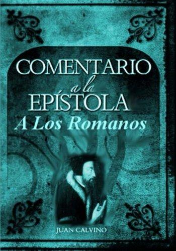 Comentario a la epistola de los Romanos: Libro de estudio para la edificacion de la iglesia (Spanish Edition) [Juan Calvino] (Tapa Blanda)