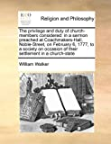 The Privilege and Duty of Church-Members Considered, William Walker, 1170168051