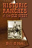 Historic Ranches of the Old West, Bill O'Neal, 0978915097