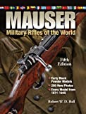 Mauser Military Rifles of the World, Robert W. D. Ball, 1440215448
