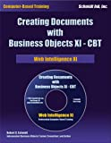 Creating Documents with Business Objects XI-CBT, Robert D. Schmidt, 0972263640