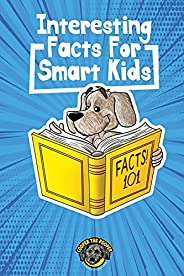 Interesting Facts for Smart Kids: 1,000+ Fun Facts for Curious Kids and Their Families
